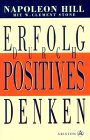 Napoleon Hill, William Cl. Stone - Erfolg durch positives Denken bei Amazon bestellen